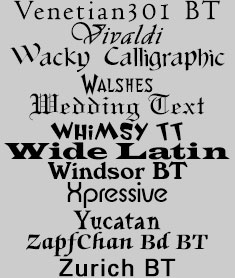 Venetian301 BT, Vivaldi, Wacky Calligraphic, Walshes, Wedding Text, Whimsy, Wide Latin, Windsor BT, Xpressive, Yucatan, ZapfChan Bd BT, Zurich BT